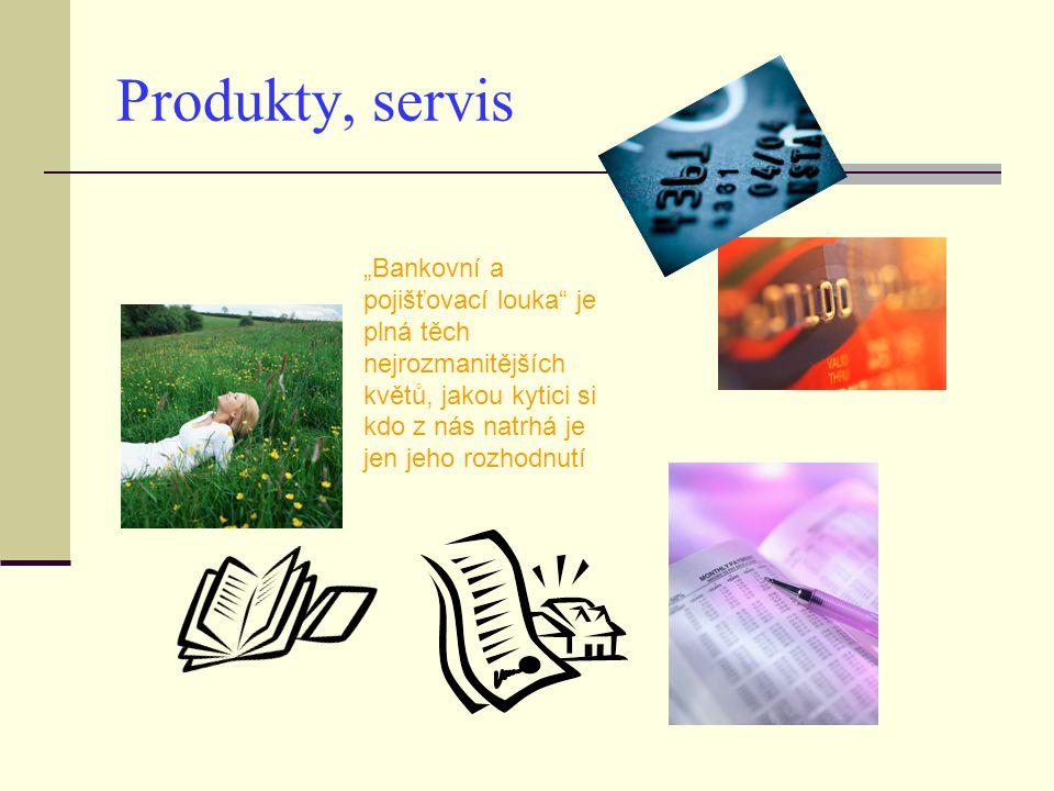 """Produkty, servis """"Bankovní a pojišťovací louka je plná těch nejrozmanitějších květů, jakou kytici si kdo z nás natrhá je jen jeho rozhodnutí"""