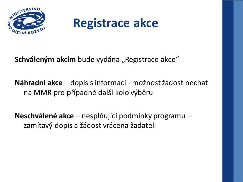"""Registrace akce Schváleným akcím bude vydána """"Registrace akce Náhradní akce – dopis s informací - možnost žádost nechat na MMR pro případné další kolo výběru Neschválené akce – nesplňující podmínky programu – zamítavý dopis a žádost vrácena žadateli"""