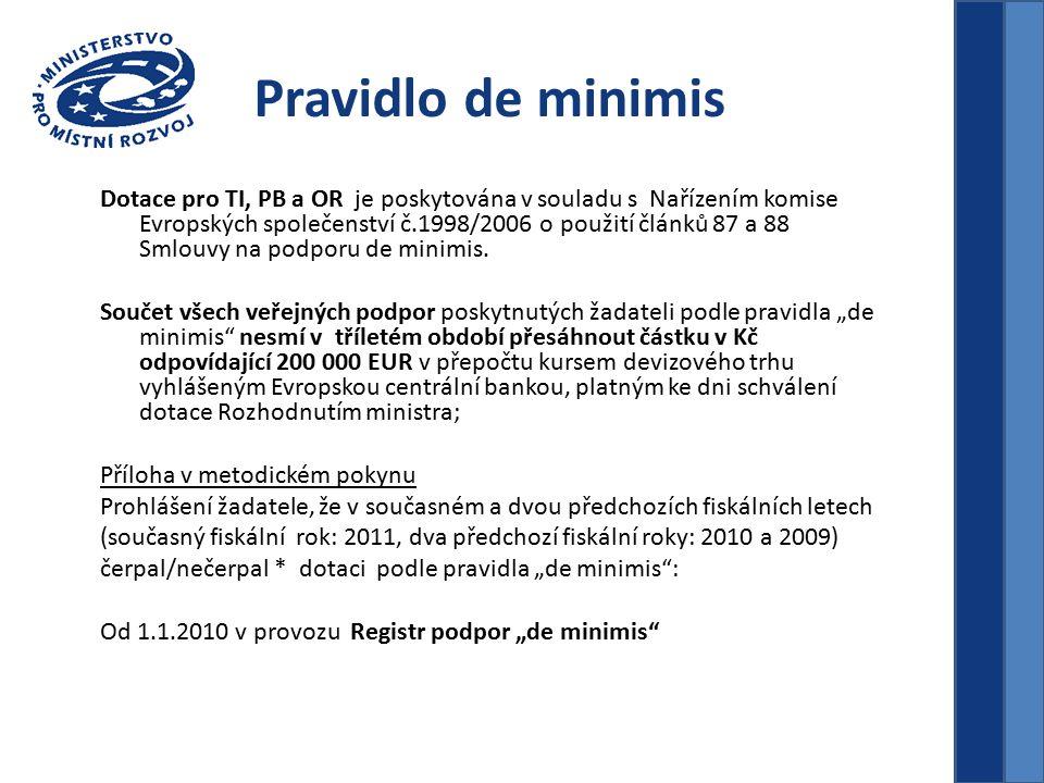 Pravidlo de minimis Dotace pro TI, PB a OR je poskytována v souladu s Nařízením komise Evropských společenství č.1998/2006 o použití článků 87 a 88 Smlouvy na podporu de minimis.