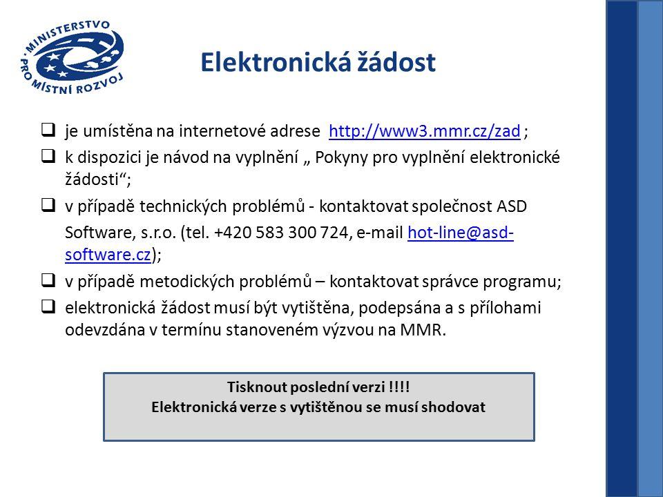 """Elektronická žádost  je umístěna na internetové adrese http://www3.mmr.cz/zad ;http://www3.mmr.cz/zad  k dispozici je návod na vyplnění """" Pokyny pro vyplnění elektronické žádosti ;  v případě technických problémů - kontaktovat společnost ASD Software, s.r.o."""