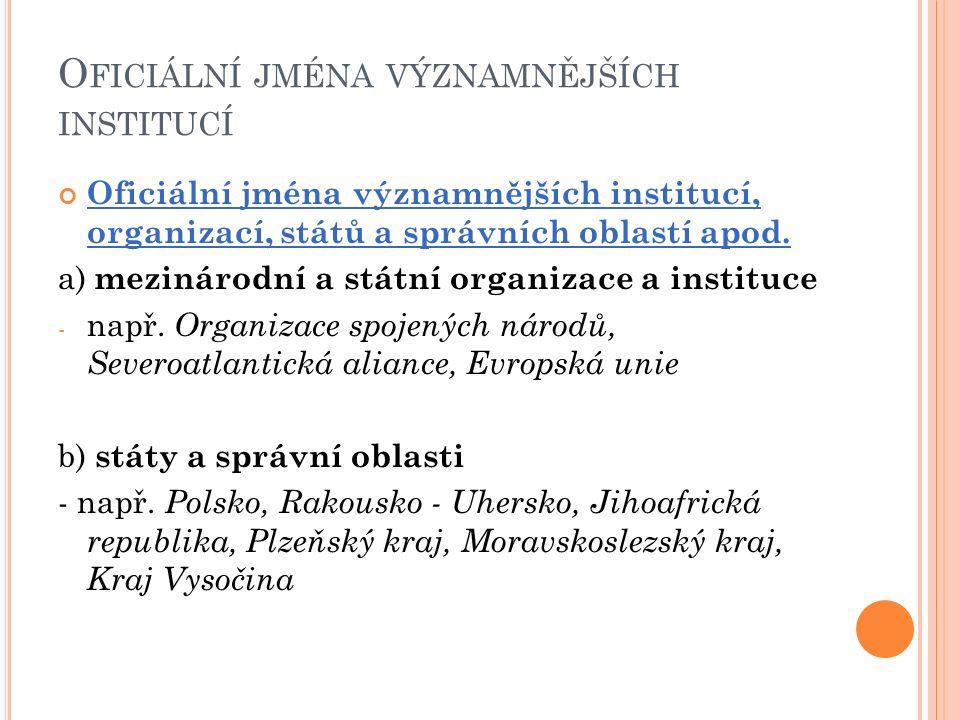 O FICIÁLNÍ JMÉNA VÝZNAMNĚJŠÍCH INSTITUCÍ c) zastupitelské sbory a společenské organizace - např.