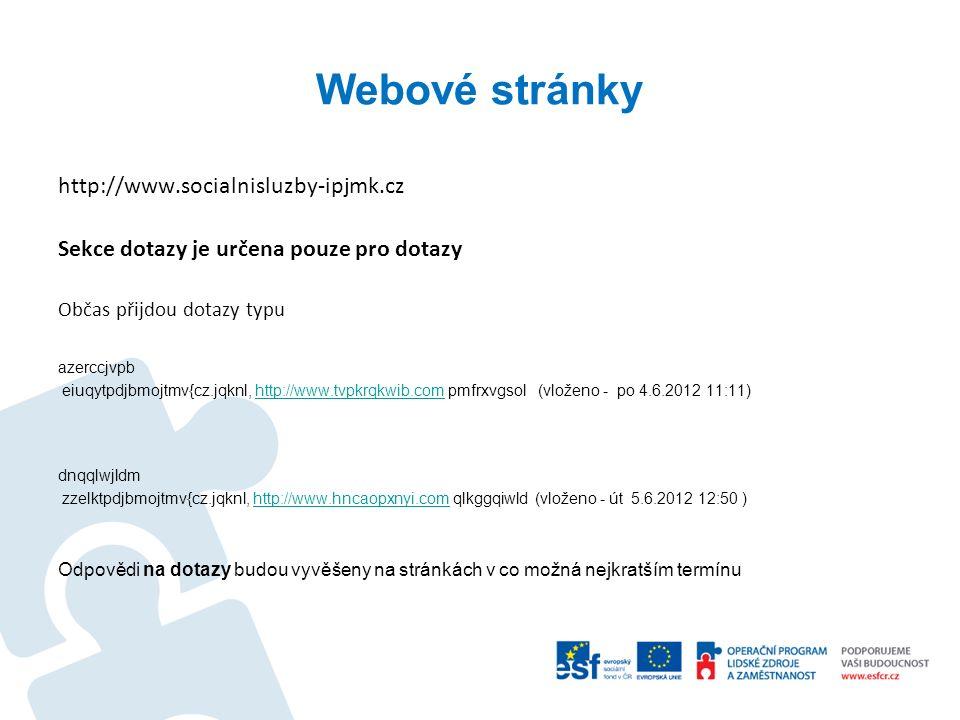 Webové stránky http://www.socialnisluzby-ipjmk.cz Sekce dotazy je určena pouze pro dotazy Občas přijdou dotazy typu azerccjvpb eiuqytpdjbmojtmv{cz.jqk