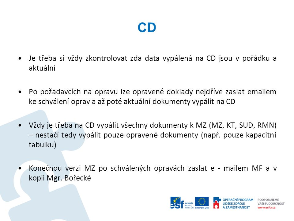 CD Je třeba si vždy zkontrolovat zda data vypálená na CD jsou v pořádku a aktuální Po požadavcích na opravu lze opravené doklady nejdříve zaslat email