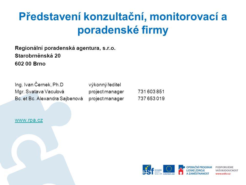 Představení konzultační, monitorovací a poradenské firmy Regionální poradenská agentura, s.r.o. Starobrněnská 20 602 00 Brno Ing. Ivan Černek, Ph.Dvýk