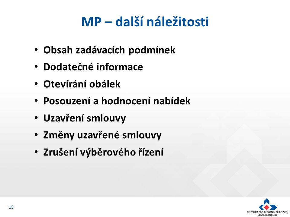 Obsah zadávacích podmínek Dodatečné informace Otevírání obálek Posouzení a hodnocení nabídek Uzavření smlouvy Změny uzavřené smlouvy Zrušení výběrového řízení MP – další náležitosti 15