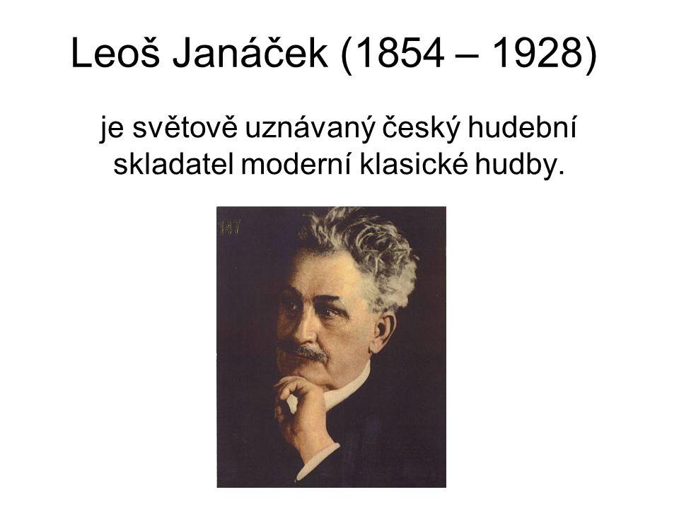 Leoš Janáček (1854 – 1928) je světově uznávaný český hudební skladatel moderní klasické hudby.