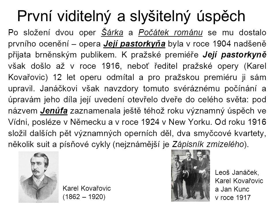 První viditelný a slyšitelný úspěch Po složení dvou oper Šárka a Počátek románu se mu dostalo prvního ocenění – opera Její pastorkyňa byla v roce 1904 nadšeně přijata brněnským publikem.