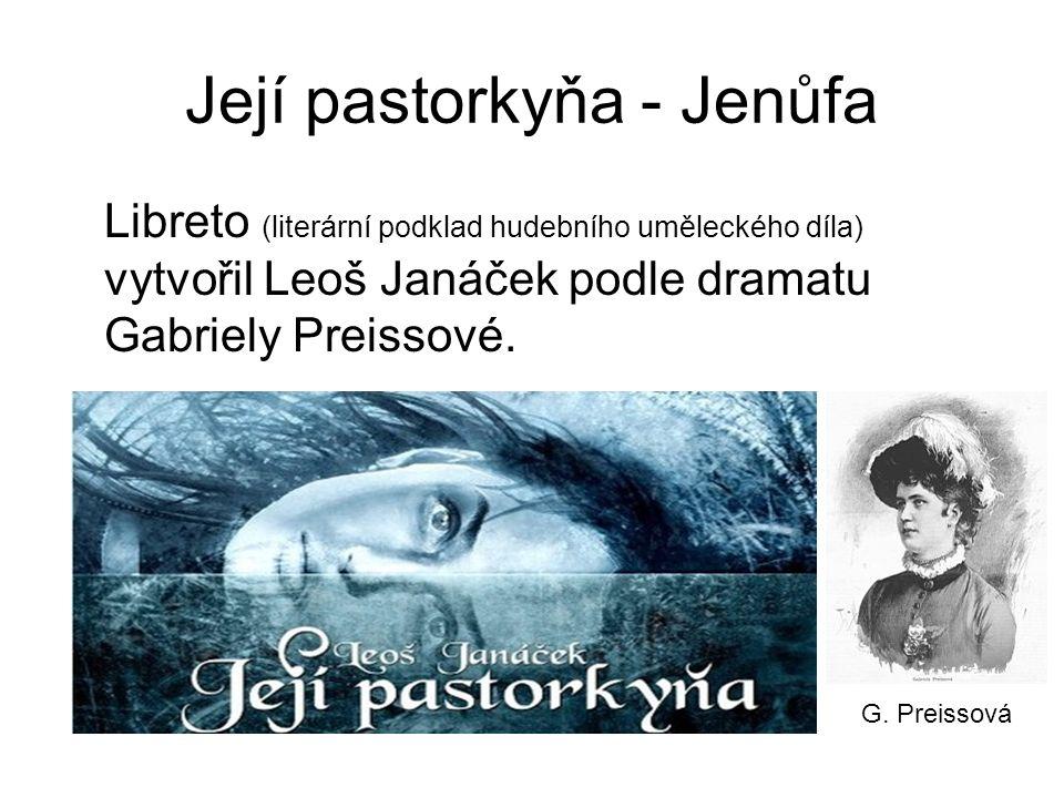 Její pastorkyňa - Jenůfa Libreto (literární podklad hudebního uměleckého díla) vytvořil Leoš Janáček podle dramatu Gabriely Preissové. G. Preissová