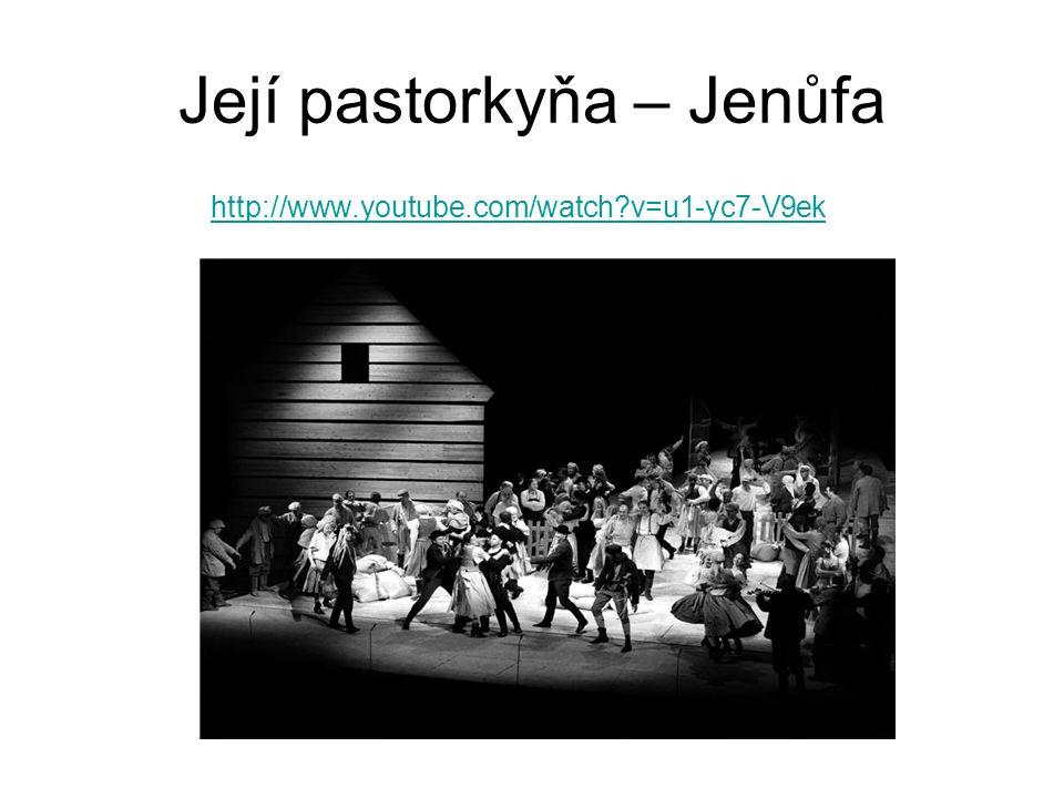 Její pastorkyňa – Jenůfa http://www.youtube.com/watch?v=u1-yc7-V9ek