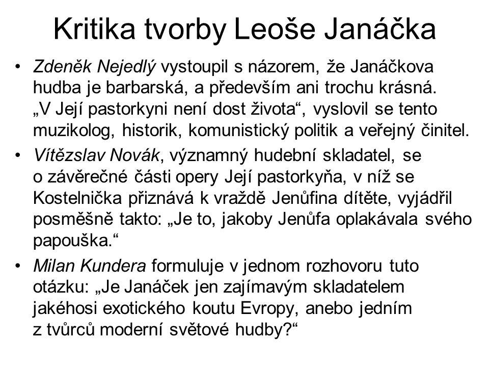 """Kritika tvorby Leoše Janáčka Zdeněk Nejedlý vystoupil s názorem, že Janáčkova hudba je barbarská, a především ani trochu krásná. """"V Její pastorkyni ne"""