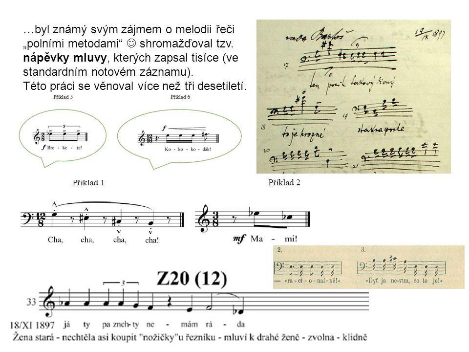 """…byl známý svým zájmem o melodii řeči """"polními metodami"""" shromažďoval tzv. nápěvky mluvy, kterých zapsal tisíce (ve standardním notovém záznamu). Této"""