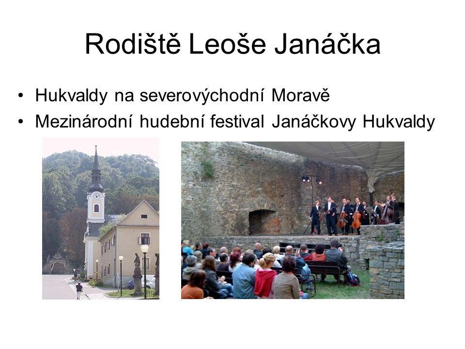 Rodiště Leoše Janáčka Hukvaldy na severovýchodní Moravě Mezinárodní hudební festival Janáčkovy Hukvaldy