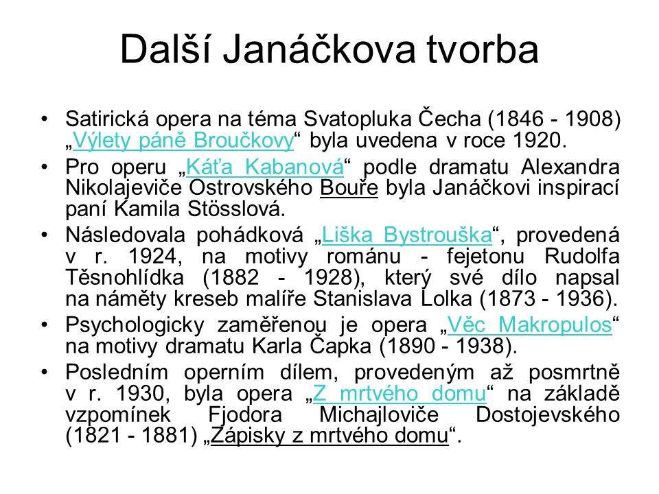 """Další Janáčkova tvorba Satirická opera na téma Svatopluka Čecha (1846 - 1908) """"Výlety páně Broučkovy"""" byla uvedena v roce 1920. Pro operu """"Káťa Kabano"""
