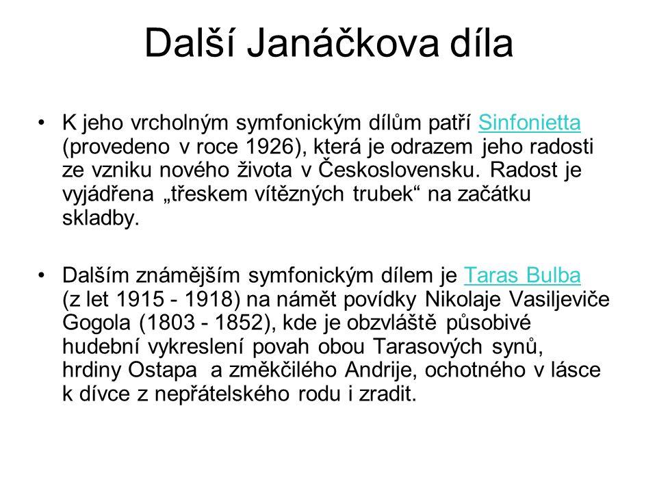 Další Janáčkova díla K jeho vrcholným symfonickým dílům patří Sinfonietta (provedeno v roce 1926), která je odrazem jeho radosti ze vzniku nového života v Československu.