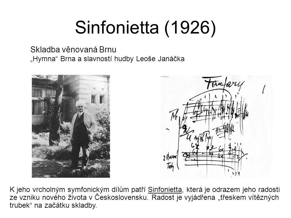 "Sinfonietta (1926) Skladba věnovaná Brnu ""Hymna Brna a slavností hudby Leoše Janáčka K jeho vrcholným symfonickým dílům patří Sinfonietta, která je odrazem jeho radosti ze vzniku nového života v Československu."