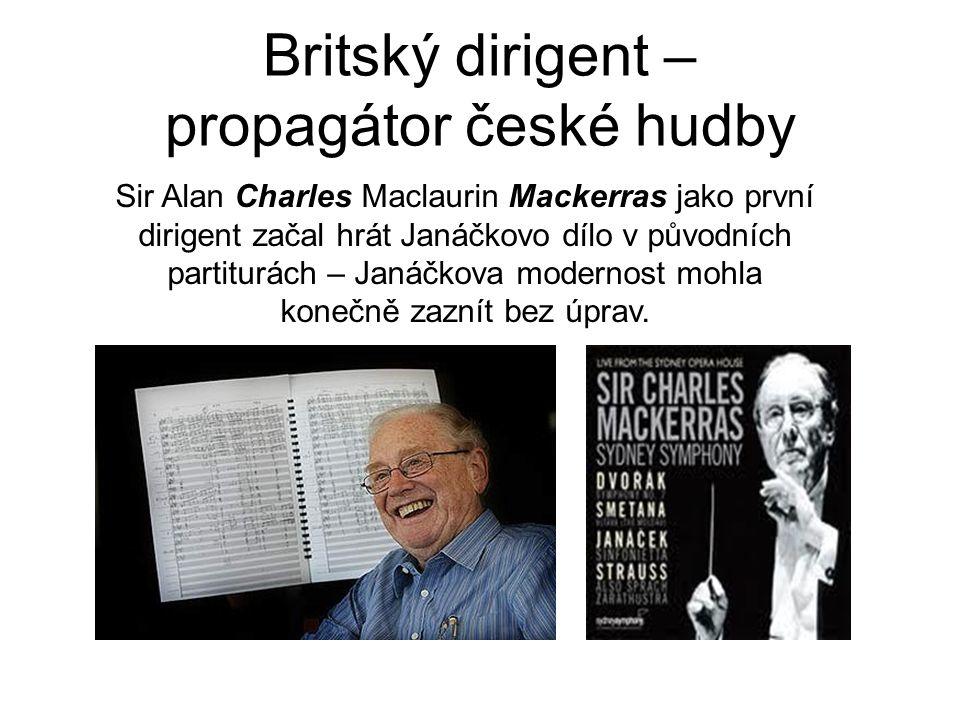 Britský dirigent – propagátor české hudby Sir Alan Charles Maclaurin Mackerras jako první dirigent začal hrát Janáčkovo dílo v původních partiturách –