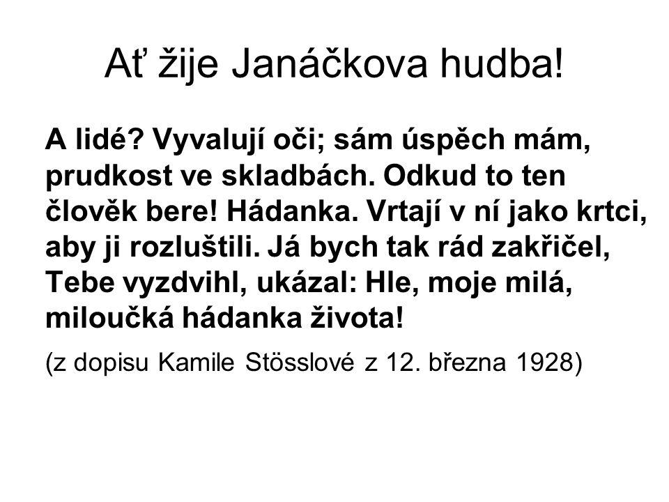 Ať žije Janáčkova hudba. A lidé. Vyvalují oči; sám úspěch mám, prudkost ve skladbách.