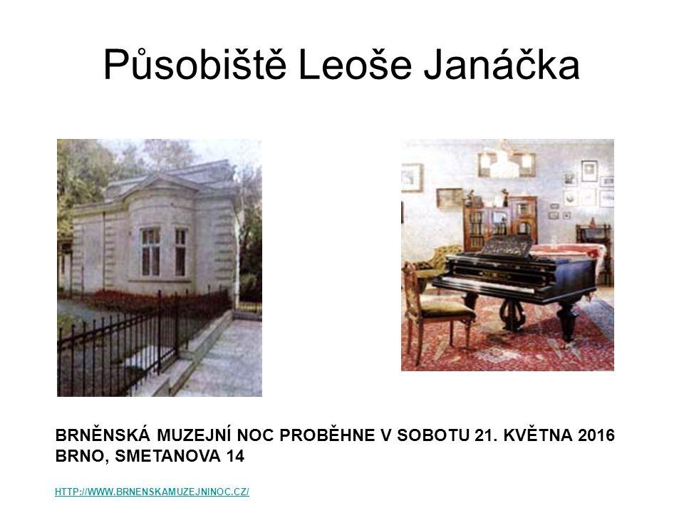 Působiště Leoše Janáčka BRNĚNSKÁ MUZEJNÍ NOC PROBĚHNE V SOBOTU 21. KVĚTNA 2016 BRNO, SMETANOVA 14 HTTP://WWW.BRNENSKAMUZEJNINOC.CZ/
