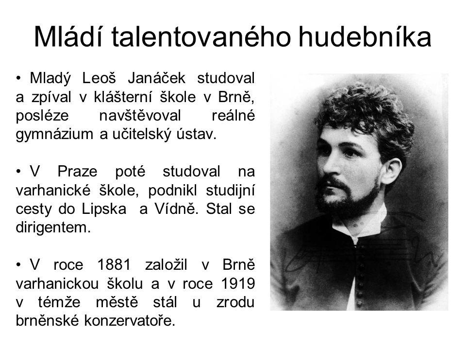 Mládí talentovaného hudebníka Mladý Leoš Janáček studoval a zpíval v klášterní škole v Brně, posléze navštěvoval reálné gymnázium a učitelský ústav. V