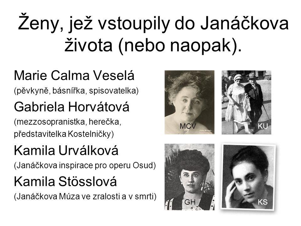 Ženy, jež vstoupily do Janáčkova života (nebo naopak). Marie Calma Veselá (pěvkyně, básnířka, spisovatelka) Gabriela Horvátová (mezzosopranistka, here