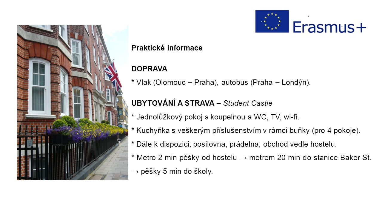 Praktické informace DOPRAVA * Vlak (Olomouc – Praha), autobus (Praha – Londýn).