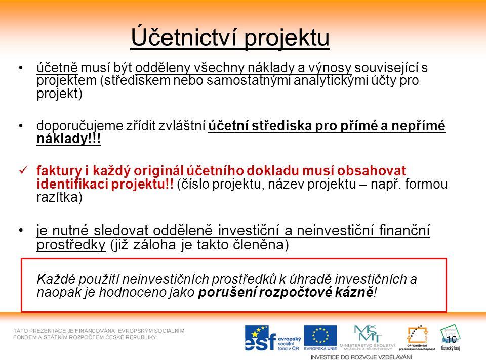 10 Účetnictví projektu účetně musí být odděleny všechny náklady a výnosy související s projektem (střediskem nebo samostatnými analytickými účty pro projekt) doporučujeme zřídit zvláštní účetní střediska pro přímé a nepřímé náklady!!.