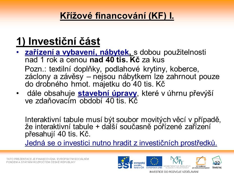 22 Křížové financování (KF) I. 1) Investiční část zařízení a vybavení, nábytek, s dobou použitelnosti nad 1 rok a cenou nad 40 tis. Kč za kus Pozn.: t