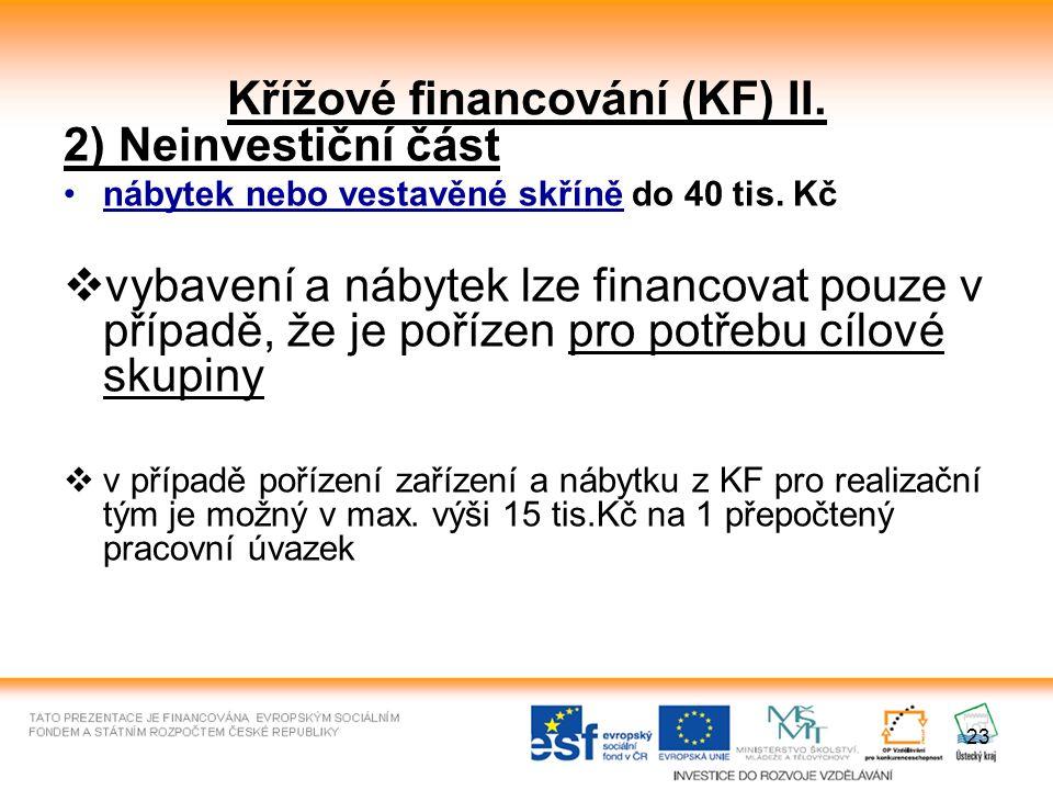23 Křížové financování (KF) II. 2) Neinvestiční část nábytek nebo vestavěné skříně do 40 tis. Kč  vybavení a nábytek lze financovat pouze v případě,