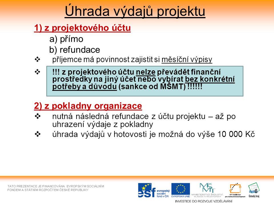 6 Úhrada výdajů projektu 1) z projektového účtu a) přímo b) refundace  příjemce má povinnost zajistit si měsíční výpisy  !!.