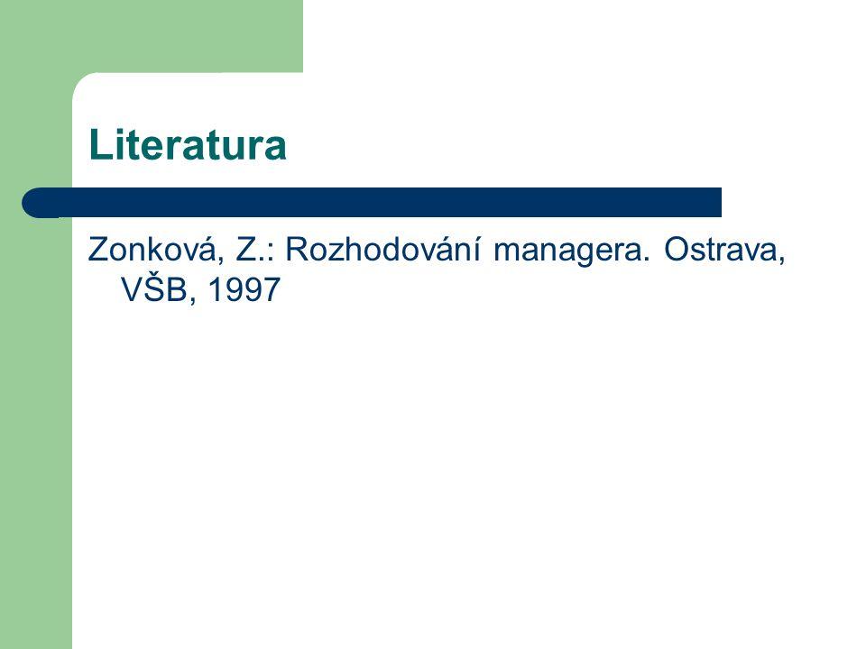 Literatura Zonková, Z.: Rozhodování managera. Ostrava, VŠB, 1997