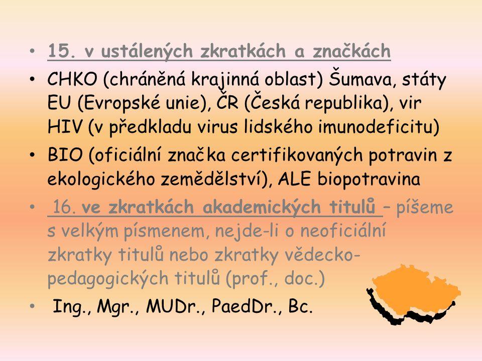 15. v ustálených zkratkách a značkách CHKO (chráněná krajinná oblast) Šumava, státy EU (Evropské unie), ČR (Česká republika), vir HIV (v předkladu vir