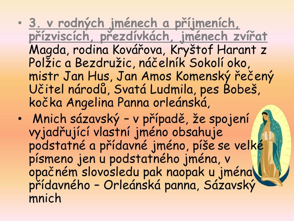 3. v rodných jménech a příjmeních, přízviscích, přezdívkách, jménech zvířat Magda, rodina Kovářova, Kryštof Harant z Polžic a Bezdružic, náčelník Soko