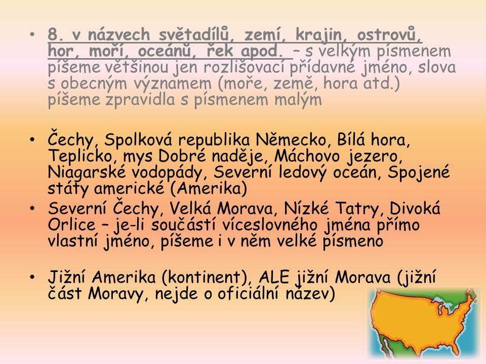 8. v názvech světadílů, zemí, krajin, ostrovů, hor, moří, oceánů, řek apod.