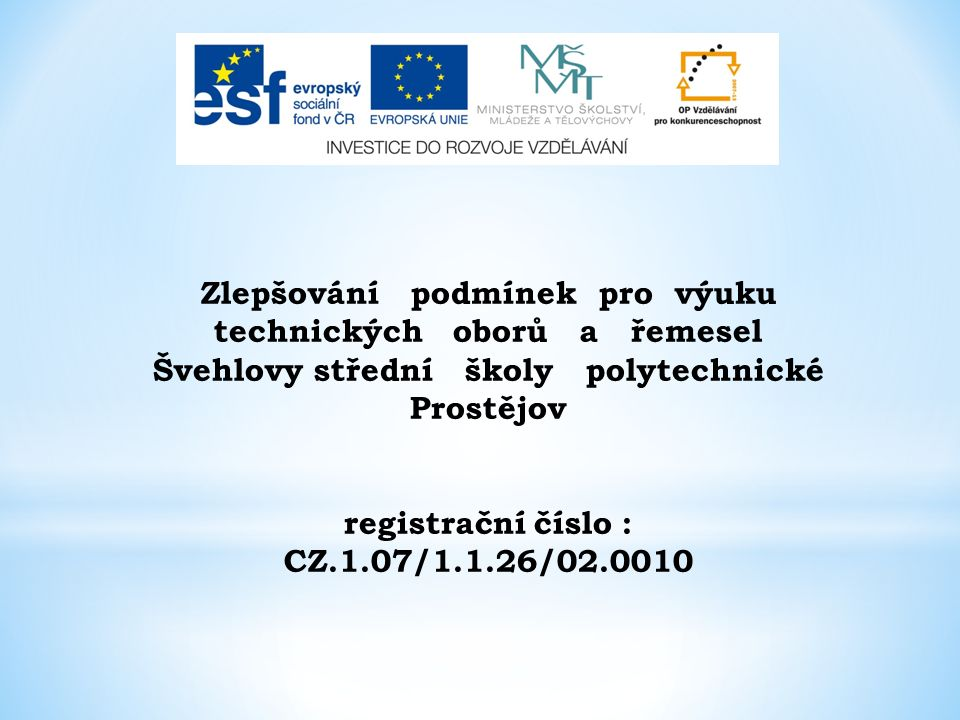 Zlepšování podmínek pro výuku technických oborů a řemesel Švehlovy střední školy polytechnické Prostějov registrační číslo : CZ.1.07/1.1.26/02.0010
