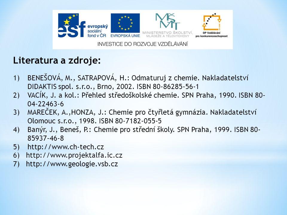 Literatura a zdroje: 1)BENEŠOVÁ, M., SATRAPOVÁ, H.: Odmaturuj z chemie. Nakladatelství DIDAKTIS spol. s.r.o., Brno, 2002. ISBN 80-86285-56-1 2)VACÍK,