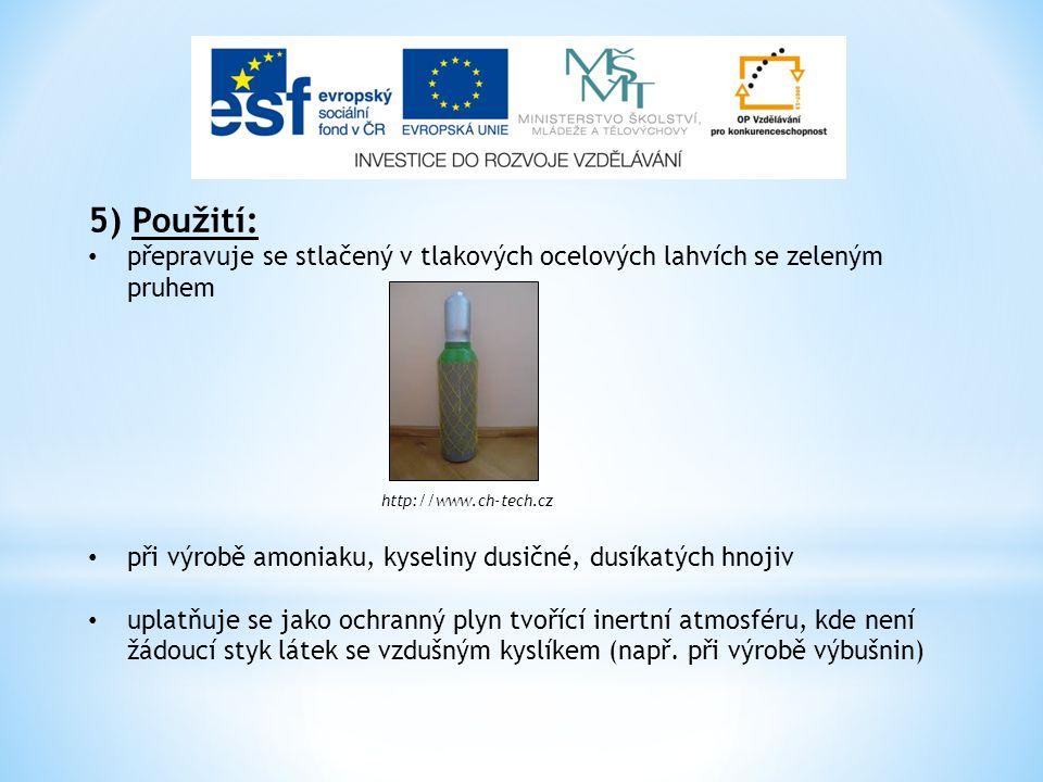 5) Použití: přepravuje se stlačený v tlakových ocelových lahvích se zeleným pruhem http://www.ch-tech.cz při výrobě amoniaku, kyseliny dusičné, dusíka