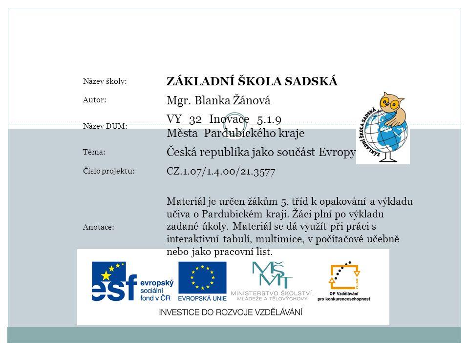 Název školy: ZÁKLADNÍ ŠKOLA SADSKÁ Autor: Mgr. Blanka Žánová Název DUM: VY_32_Inovace_5.1.9 Města Pardubického kraje Téma: Česká republika jako součás