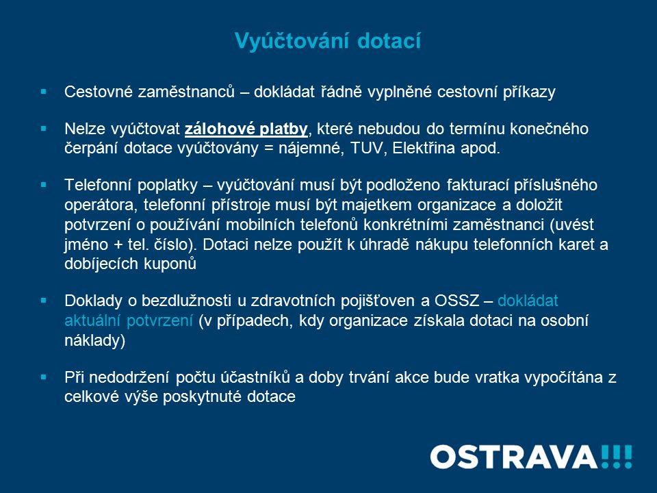 Vyúčtování dotací  Cestovné zaměstnanců – dokládat řádně vyplněné cestovní příkazy  Nelze vyúčtovat zálohové platby, které nebudou do termínu konečného čerpání dotace vyúčtovány = nájemné, TUV, Elektřina apod.