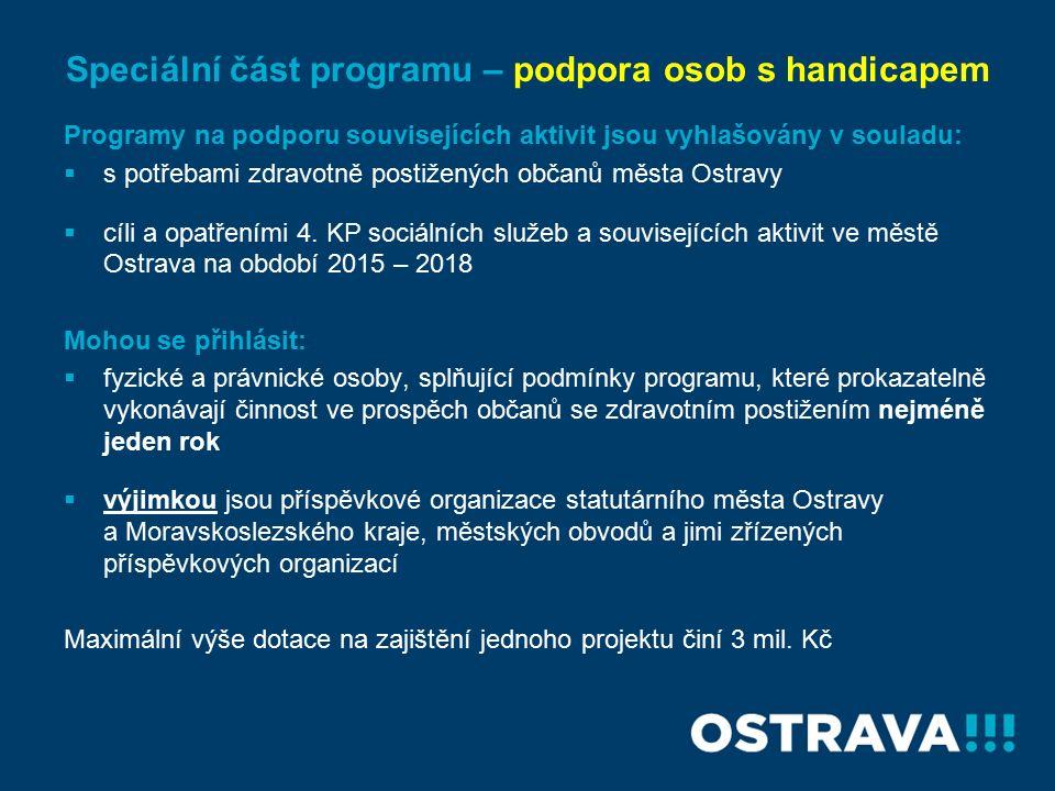 Speciální část programu – podpora osob s handicapem Programy na podporu souvisejících aktivit jsou vyhlašovány v souladu:  s potřebami zdravotně postižených občanů města Ostravy  cíli a opatřeními 4.