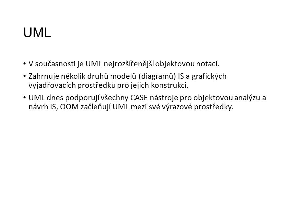 UML V současnosti je UML nejrozšířenější objektovou notací.