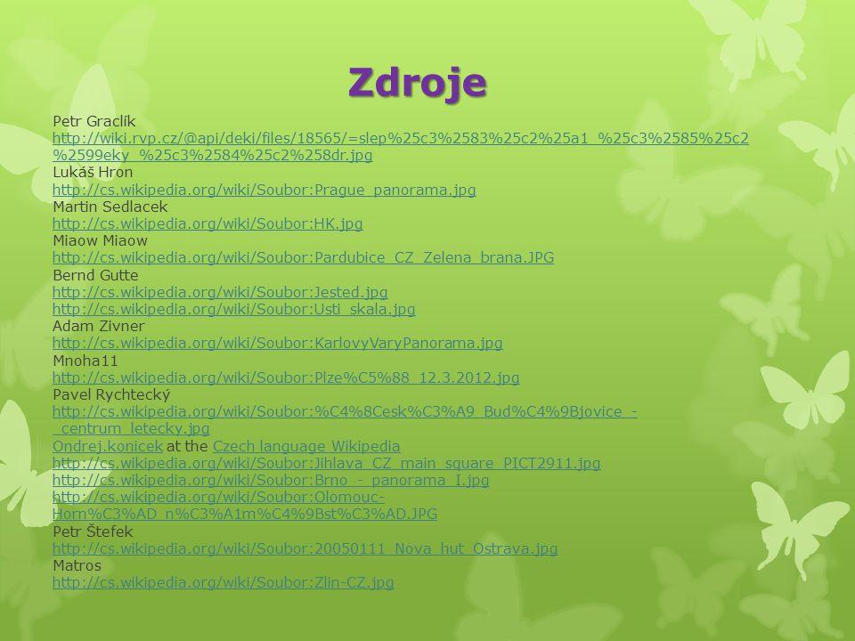 Zdroje Petr Graclík http://wiki.rvp.cz/@api/deki/files/18565/=slep%25c3%2583%25c2%25a1_%25c3%2585%25c2 %2599eky_%25c3%2584%25c2%258dr.jpg http://wiki.rvp.cz/@api/deki/files/18565/=slep%25c3%2583%25c2%25a1_%25c3%2585%25c2 %2599eky_%25c3%2584%25c2%258dr.jpg Lukáš Hron http://cs.wikipedia.org/wiki/Soubor:Prague_panorama.jpg Martin Sedlacek http://cs.wikipedia.org/wiki/Soubor:HK.jpg Miaow http://cs.wikipedia.org/wiki/Soubor:Pardubice_CZ_Zelena_brana.JPG Bernd Gutte http://cs.wikipedia.org/wiki/Soubor:Jested.jpg http://cs.wikipedia.org/wiki/Soubor:Usti_skala.jpg Adam Zivner http://cs.wikipedia.org/wiki/Soubor:KarlovyVaryPanorama.jpg Mnoha11 http://cs.wikipedia.org/wiki/Soubor:Plze%C5%88_12.3.2012.jpg Pavel Rychtecký http://cs.wikipedia.org/wiki/Soubor:%C4%8Cesk%C3%A9_Bud%C4%9Bjovice_- _centrum_letecky.jpg Ondrej.konicekOndrej.konicek at the Czech language Wikipedia http://cs.wikipedia.org/wiki/Soubor:Jihlava_CZ_main_square_PICT2911.jpgCzech language Wikipedia http://cs.wikipedia.org/wiki/Soubor:Jihlava_CZ_main_square_PICT2911.jpg http://cs.wikipedia.org/wiki/Soubor:Brno_-_panorama_I.jpg http://cs.wikipedia.org/wiki/Soubor:Olomouc- Horn%C3%AD_n%C3%A1m%C4%9Bst%C3%AD.JPG Petr Štefek http://cs.wikipedia.org/wiki/Soubor:20050111_Nova_hut_Ostrava.jpg Matros http://cs.wikipedia.org/wiki/Soubor:Zlin-CZ.jpg