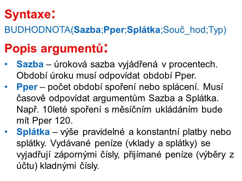 Syntaxe : BUDHODNOTA(Sazba;Pper;Splátka;Souč_hod;Typ) Popis argumentů : Sazba – úroková sazba vyjádřená v procentech. Období úroku musí odpovídat obdo