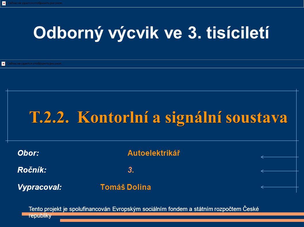 Tento projekt je spolufinancován Evropským sociálním fondem a státním rozpočtem České republiky T.2.2. Kontorlní a signální soustava T.2.2. Kontorlní