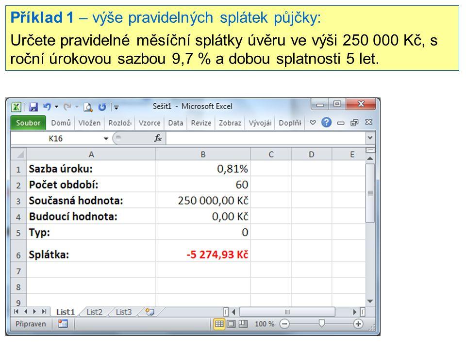 Příklad 1 – výše pravidelných splátek půjčky: Určete pravidelné měsíční splátky úvěru ve výši 250 000 Kč, s roční úrokovou sazbou 9,7 % a dobou splatn