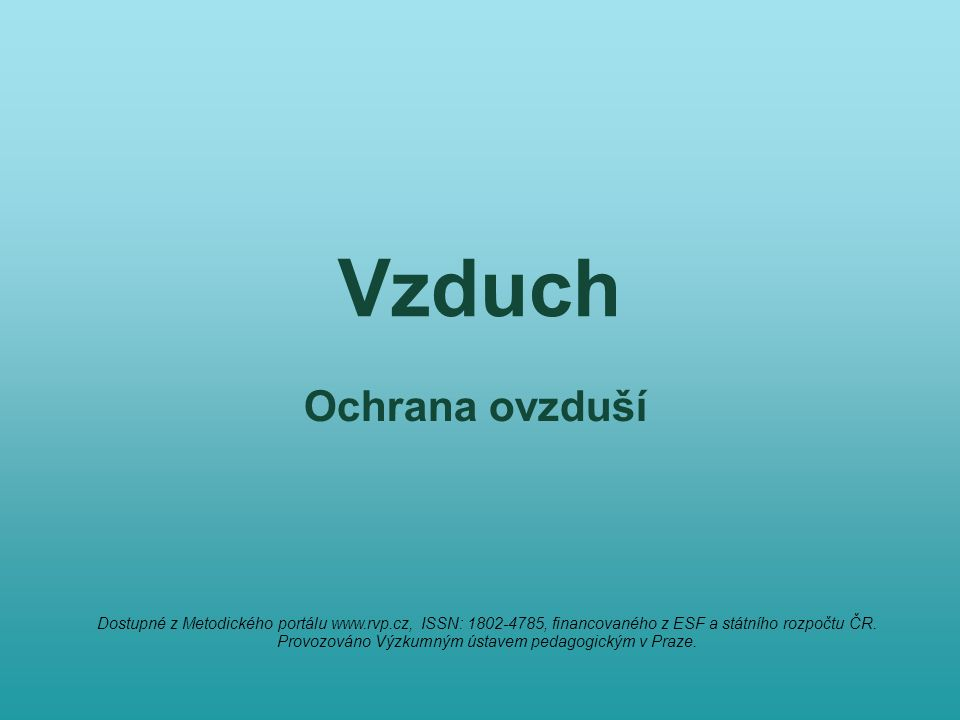 Vzduch Ochrana ovzduší Dostupné z Metodického portálu www.rvp.cz, ISSN: 1802-4785, financovaného z ESF a státního rozpočtu ČR.