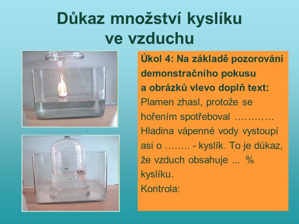 Důkaz množství kyslíku ve vzduchu Úkol 4: Na základě pozorování demonstračního pokusu a obrázků vlevo doplň text: Plamen zhasl, protože se hořením spo