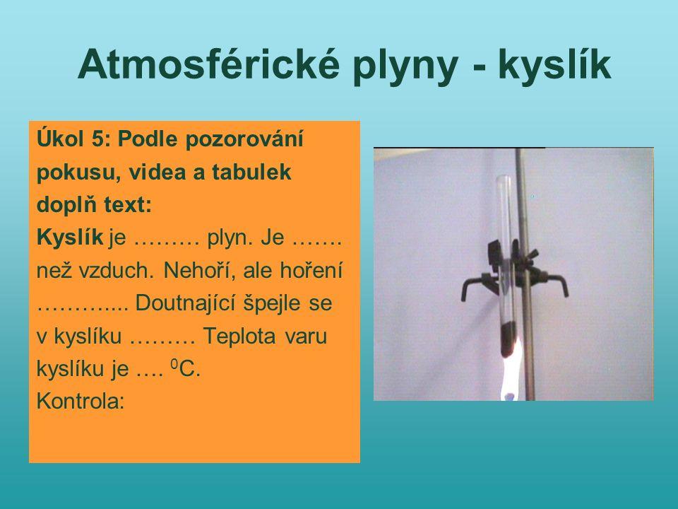 Atmosférické plyny - kyslík Úkol 5: Podle pozorování pokusu, videa a tabulek doplň text: Kyslík je ……… plyn. Je ……. než vzduch. Nehoří, ale hoření ………