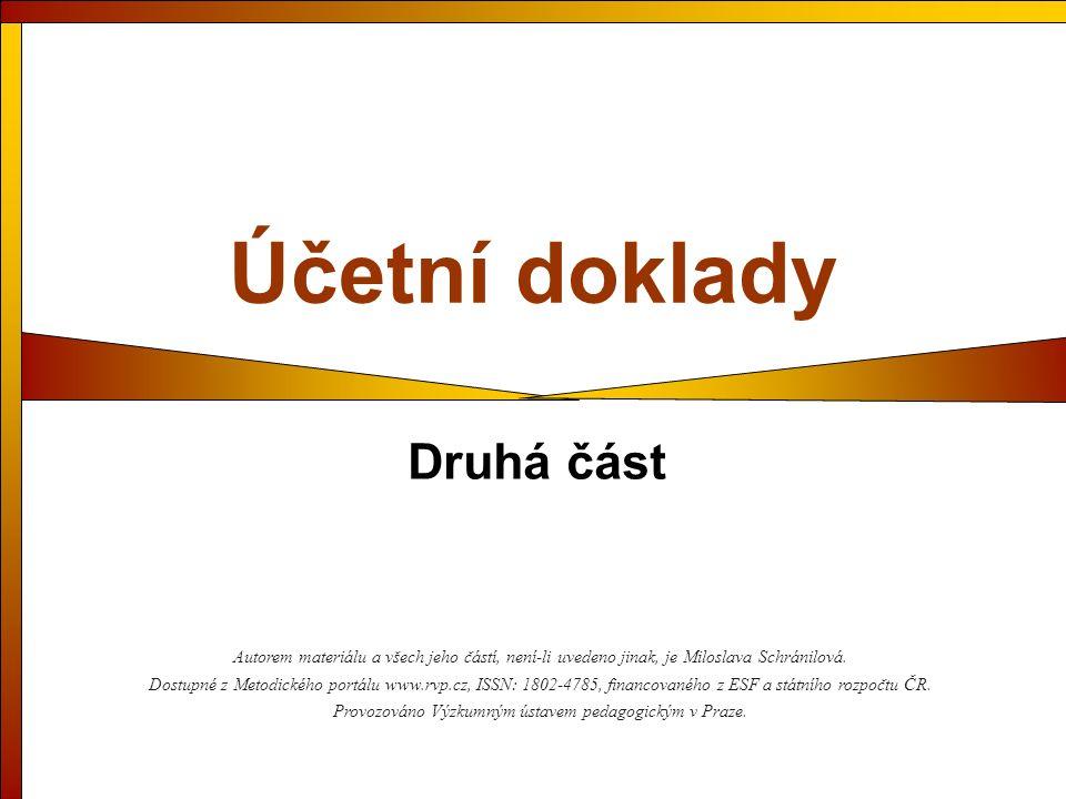 Účetní doklady Druhá část Autorem materiálu a všech jeho částí, není-li uvedeno jinak, je Miloslava Schránilová.