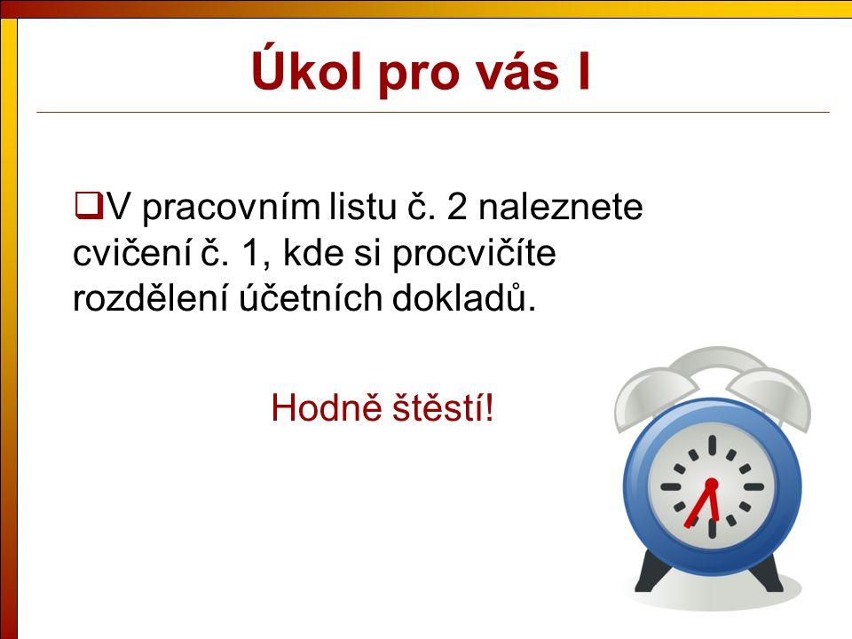 Úkol pro vás I  V pracovním listu č. 2 naleznete cvičení č.