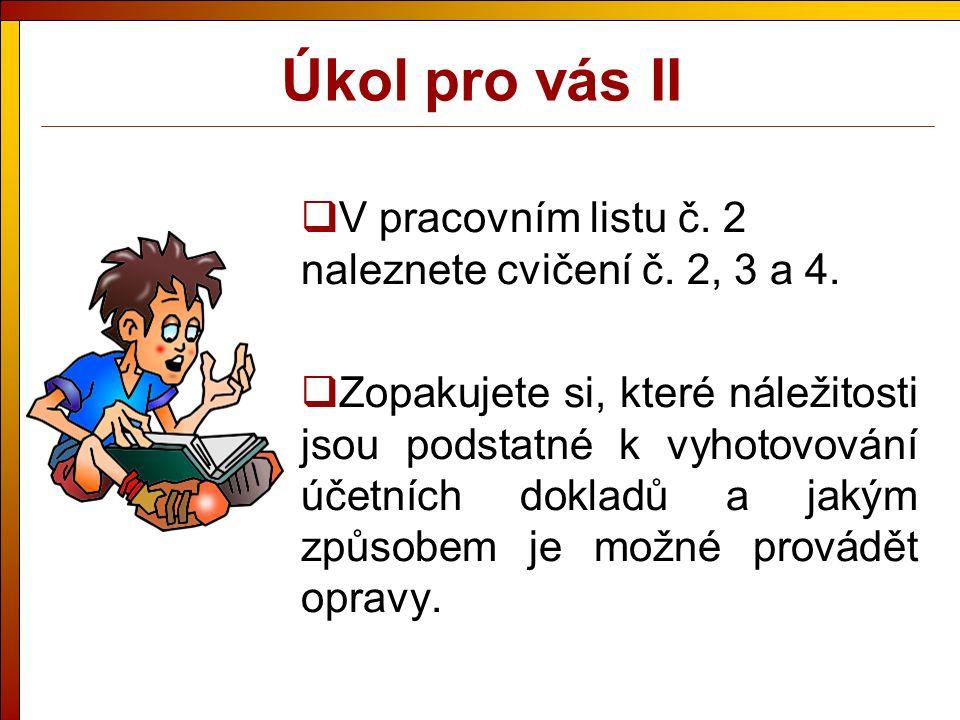 Úkol pro vás II  V pracovním listu č. 2 naleznete cvičení č.
